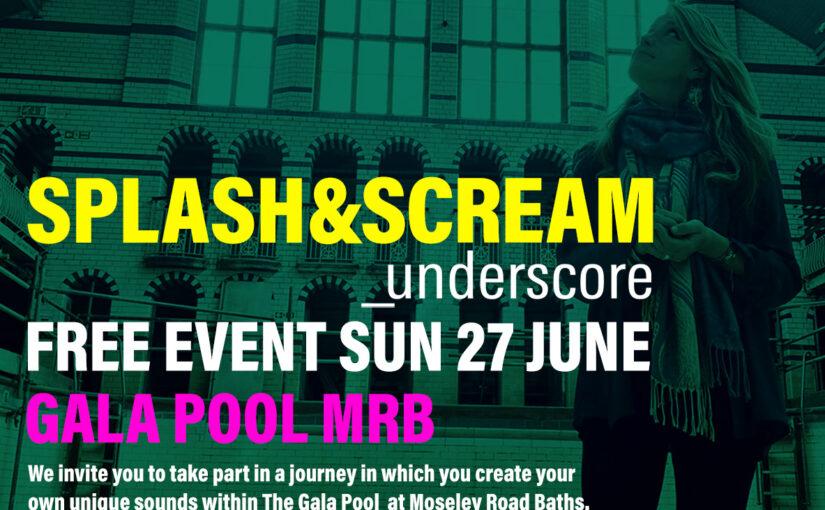 Splash and Scream at Moseley Road Baths – 27th June 2021