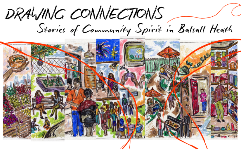 EXHIBITION – 'Drawing Connections ~ Stories of Community Spirit in Balsall Heath'